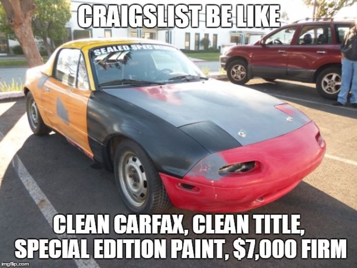 When you realize people on Craigslist want $3,000-$5,000 for an NA Miata... - show me the carfax meme