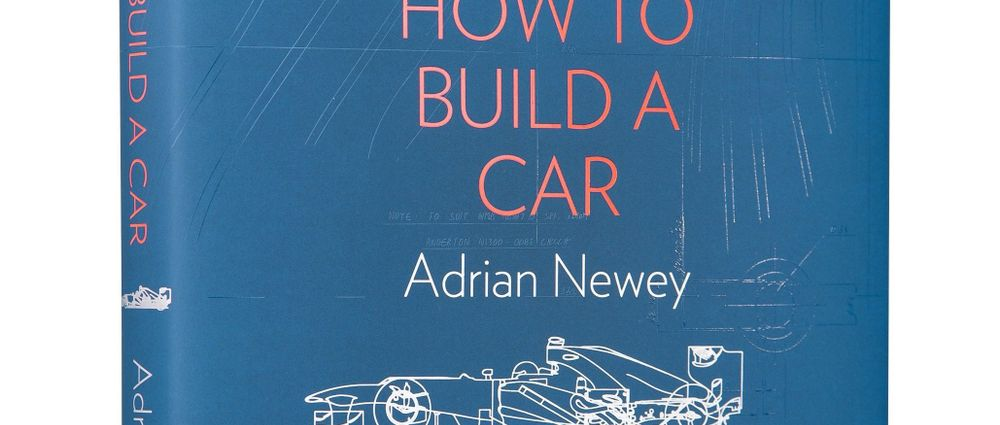 Adrian Newey's Autobiography 'How To Build A Car' Is Well Worth A Read