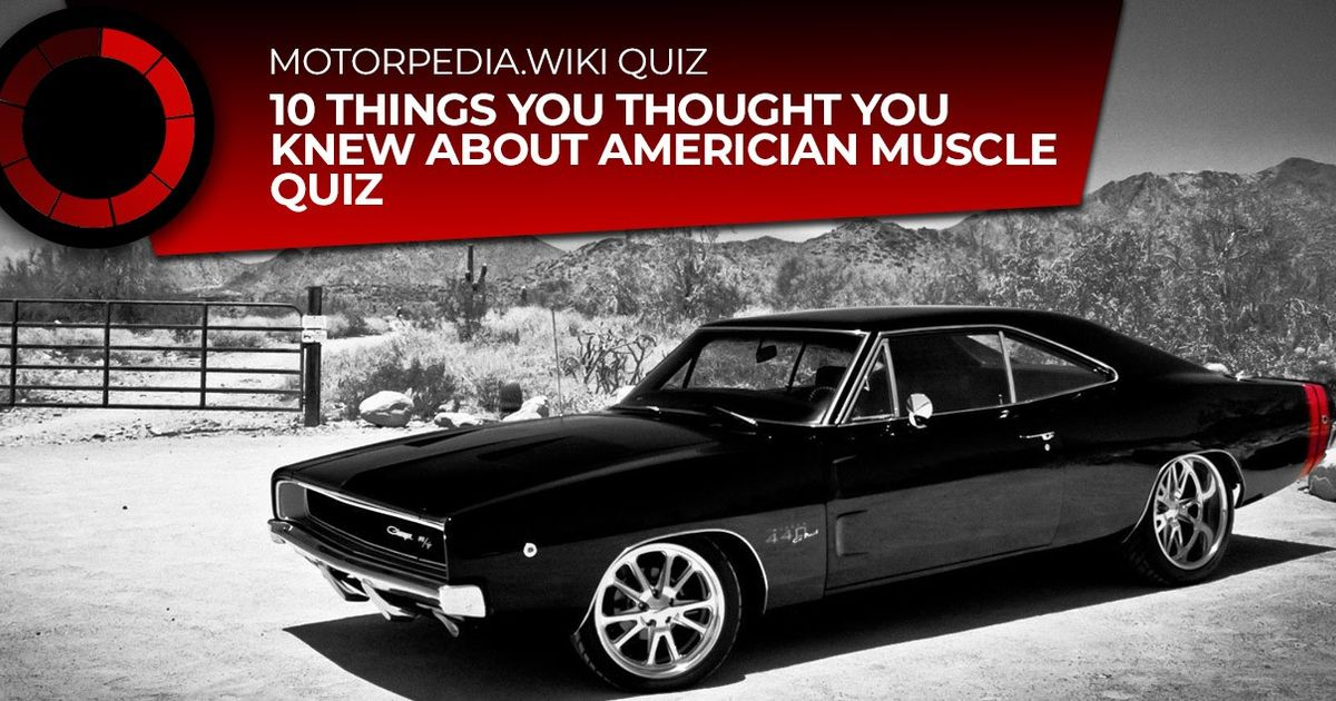 Quiz 10 Things You Thought You Knew About Muscle Cars