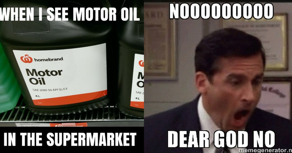 Me Whenever I Spot Homebrand Motor Oil In The Supermarket